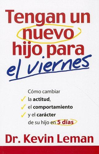 9780789917171: Tengan un Nuevo Hijo Para el Viernes: Como Cambiar la Actitud, el Comportamiento y el Caracter de su Hijo en 5 Dias = Have a New Kid by Friday (Spanish Edition)