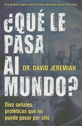 Que Le Pasa al Mundo? = What in the World Is Going On? (Spanish Edition) (0789917238) by David Jeremiah