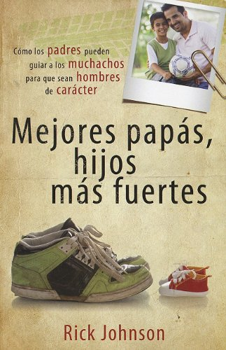 9780789917386: Mejores Papas, Hijos Mas Fuertes: Como los Padres Pueden Guiar A los Muchachos Para Que Sean Hombres de Caracter = Better Dads, Stronger Sons