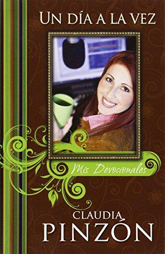 Un Dia a la Vez: MIS Devocionales (Spanish Edition): Claudia Pinzon