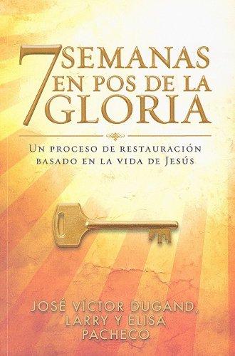 9780789917638: 7 Semanas en Pos de la Gloria: Un Proceso de Restauracion Basado en la Vida de Jesus