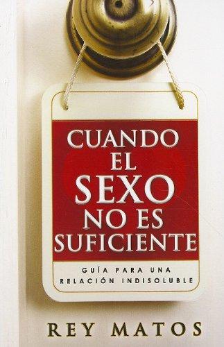 9780789917881: Cuando el Sexo No Es Suficiente: Guia Para una Relacion Indisoluble