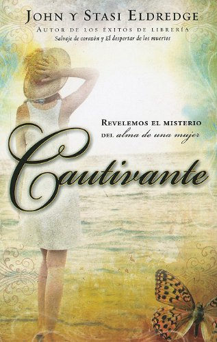 Cautivante: Revelemos el Misterio del Alma de una Mujer = Captivating (Spanish Edition) (0789918102) by John Eldredge; Stasi Eldredge