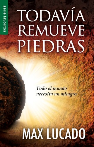 Todavia Remueve Piedras: He Still Moves Stones (Spanish Edition) (0789918285) by Lucado, Max