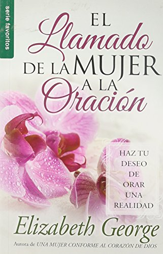 El llamado de la mujer a la Oración / A Woman's Call to Prayer (Spanish Edition) (0789919176) by Elizabeth George