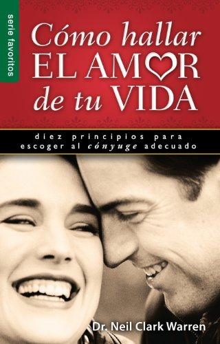 9780789919205: Como Hallar el Amor de Tu Vida: Diez Principios Para Escoger al Conyuge Adecuado (Serie Favoritos)