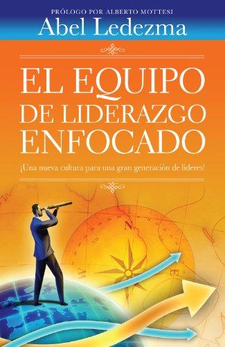 El Equipo de Liderazgo Enfocado (Spanish Edition): Abel Ledezma