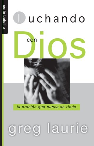Luchando Con Dios (Serie Bolsillo) (Spanish Edition) (0789920107) by Greg Laurie