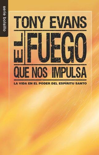 9780789920560: El Fuego Que Nos Impulsa: La Vida en el Poder del Espiritu Santo = The Fire That Ignites (Serie Bolsillo)