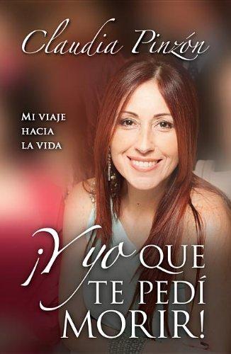 Y Yo Que Te Pedi Morir (Spanish Edition): Pinzon, C.; Pinzon, Claudia