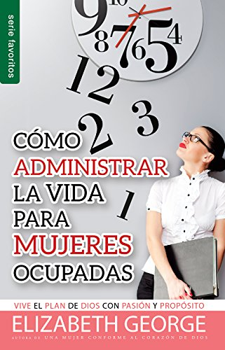 9780789922281: Cómo administrar bien la vida para mujeres ocupadas // Life Management For Busy Women (Spanish Edition)