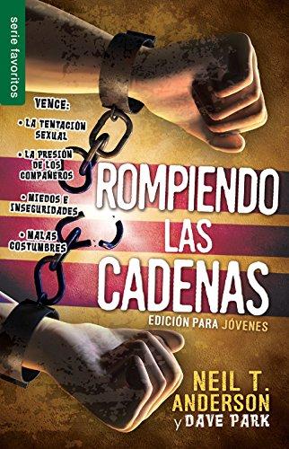 Rompiendo las cadenas: Edición para Jóvenes (Spanish: Neil T. Anderson