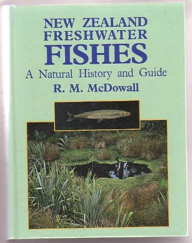 New Zealand Freshwater Fishes: a Natural History And Guide: Robert Montgomery McDowall