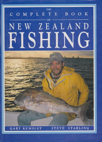 The Complete Book of New Zealand Fishing: Starling, Steve; Kemsley,