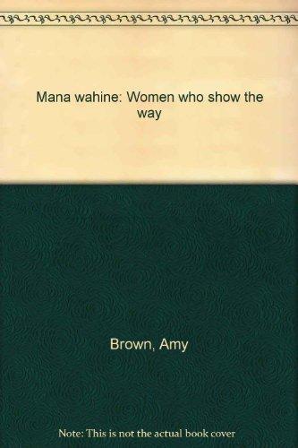 Mana Wahine: Women Who Show the Way: Brown, Amy