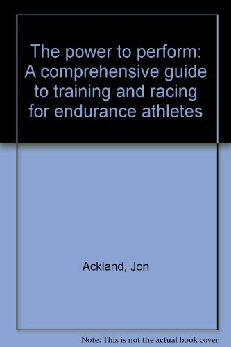 The power to perform: A comprehensive guide to training and racing for endurance athletes (9780790003597) by Jon Ackland