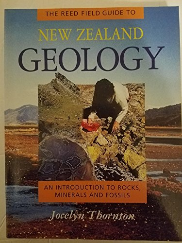 9780790004051: The Reed Field Guide to New Zealand Geology: An Introduction to Rocks, Minerals and Fossils