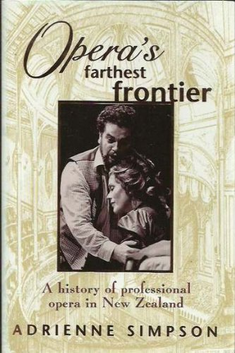 Operas Farthest Frontier (A History of Professional Opera in New Zealand): Simpson, Adrienne