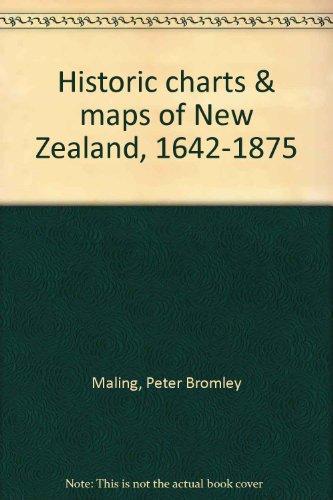 Historic Charts & Maps of New Zealand 1642 - 1875: Maling, P. B.