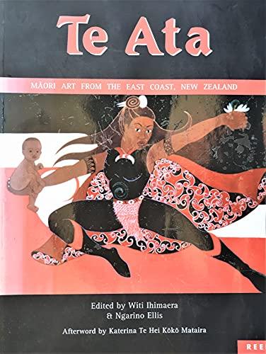 Te Ata: Maori Art from the East Coast, New Zealand: Witi Ihimaera, Ngarino Ellis (eds.)