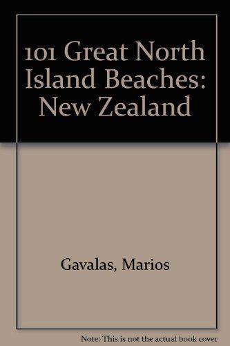 101 Great North Island Beaches: New Zealand: Gavalas, Marios