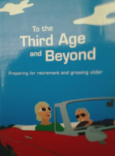 To the Third Age and Beyond: Preparing for Retirement and Growing Older.