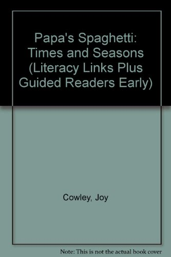 Papa's Spaghetti: Times and Seasons (Literacy Links Plus Guided Readers Early) (0790101564) by Cowley, Joy