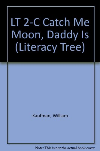 LT 2-C Catch Me Moon, Daddy Is (Literacy Tree): William Kaufman