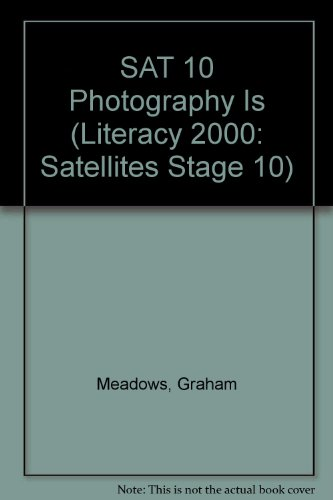 SAT 10 Photography Is (Literacy 2000: Satellites Stage 10): Graham Meadows