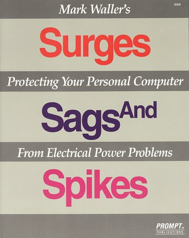 9780790610191: Surges, Sags and Spikes: Protecting Your Personal Computer from Electrical Power Problems