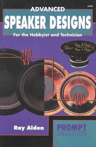Advanced Speaker Designs for the Hobbyist & Technician: Hall, J. B.; Alden, Ray