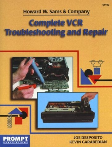 Complete VCR Troubleshooting & Repair Guide: Desposito, Joseph, Garabedian, Kevin