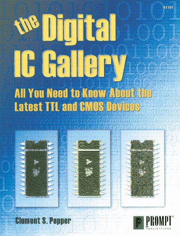 The Digital IC Gallery: All You Need to know about the Latest TTL and CMOS Devices: Pepper, Clement