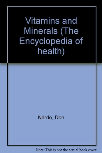 Vitamins and Minerals (Encyclopedia of Health) (079100032X) by Don Nardo