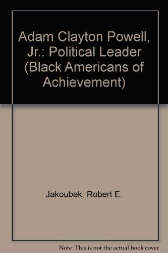 Adam Clayton Powell, Jr., political leader: Black Americans of Achievement: Jakoubek, Robert,