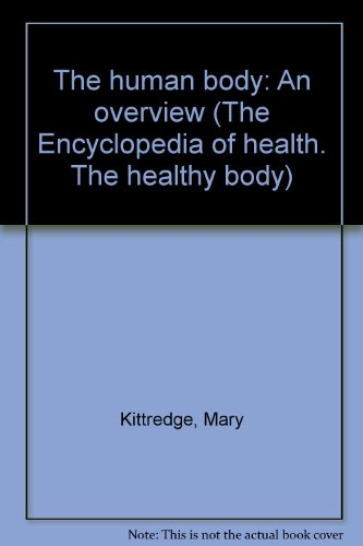 The human body: An overview (The Encyclopedia of health. The healthy body): Kittredge, Mary