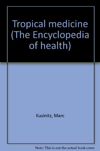 Tropical medicine (The Encyclopedia of health): Kusinitz, Marc