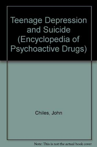9780791007730: Teenage Depression and Suicide (Encyclopedia of Psychoactive Drugs)