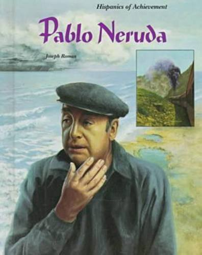 Pablo Neruda : Chilean Poet and Diplomat: Joseph Roman