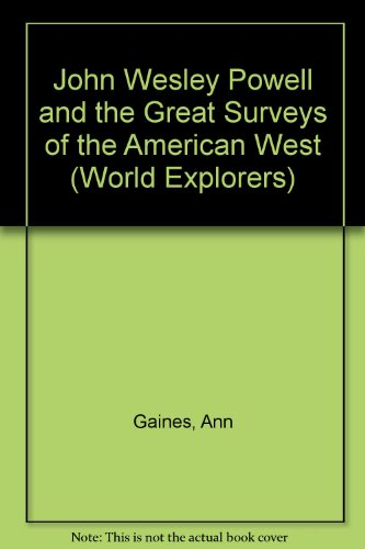 John Wesley Powell and the Great Surveys: Gaines, Ann
