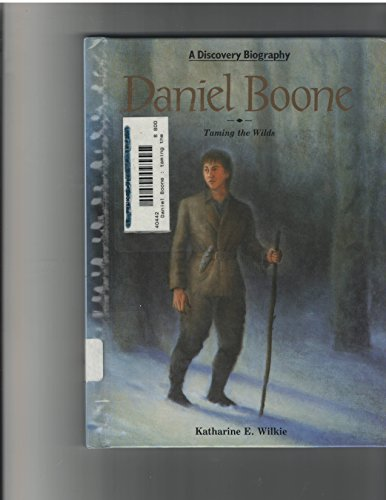 Daniel Boone: Taming the Wilds (Discovery Biographies)