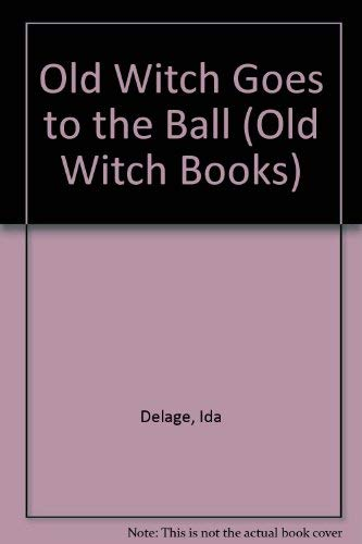 The Old Witch Goes to the Ball (Old Witch Books) (0791014835) by Ida Delage