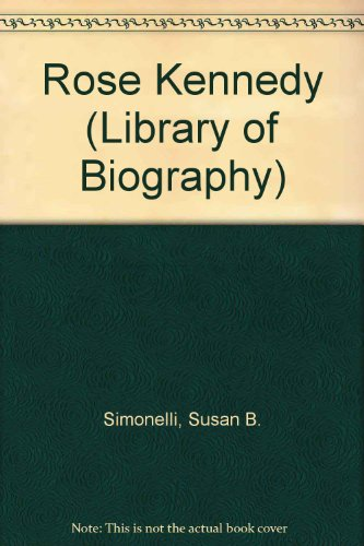 Rose Kennedy (Library of Biography): Susan Beale Simonelli