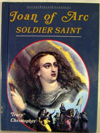 Joan of Arc: Soldier Saint (Junior World Biographies) (0791017672) by Christopher, Tracy