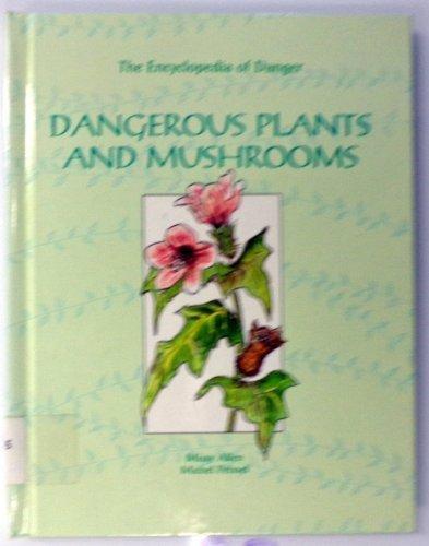 Dangerous Plants and Mushrooms (Encyclopedia of Danger): Allen, Missy, Peissel,