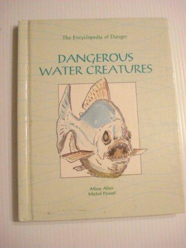 Dangerous Water Creatures (Encyclopedia of Danger Series): Peissel, Michel; Allen,