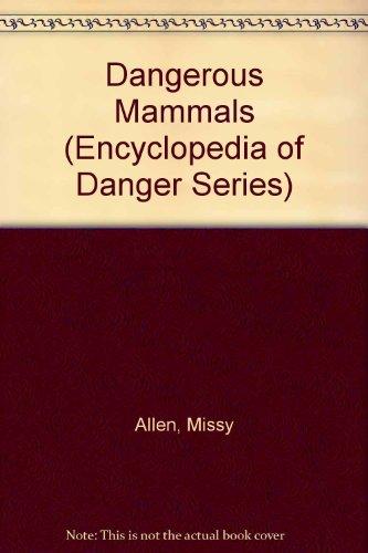 Dangerous Mammals (Encyclopedia of Danger Series): Peissel, Michel; Allen,