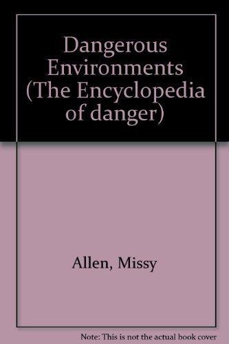 Dangerous Environments (Encyclopedia of Danger Series): Peissel, Michel, Allen,