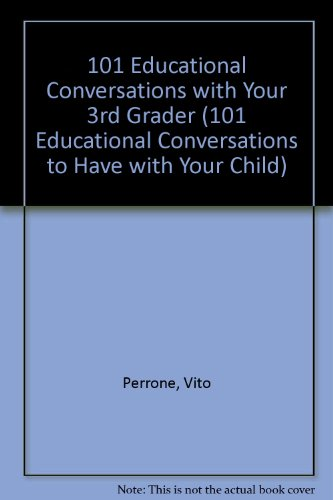 101 Educational Conversations with Your 3rd Grader: Perrone, Vito