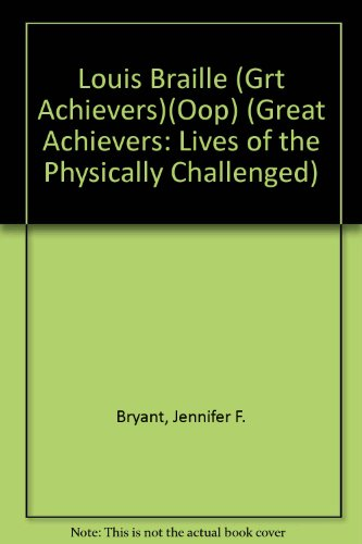 Louis Braille (Grt Achievers)(Oop) (Great Achievers: Lives of the Physically Challenged)